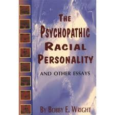 The Psychopathic Racial Personality & Other Essays By: Dr Bobby E. Wright - Product Image