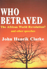 Who Betrayed The African Revolution? and Other Speeches By: John Henrik Clarke - Product Image